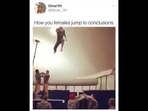 How You Females Jump To Conclusions Youtube