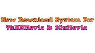 New Download System For 9kHDMovie & 10xMovie
