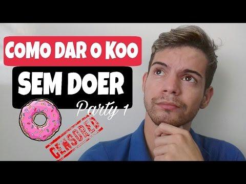 Como da o Cu pro Boy sem Doer ( Part 01)