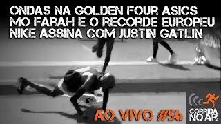Ao Vivo # 56   Ondas na Golden 4, Mo Farah e o recorde europeu, Nike assina com Justin Gatlin