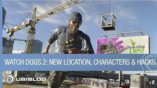 Watch Dogs 2:  New Location, New Characters, and New Hacks