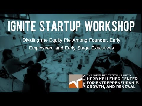 Ignite Startup Workshop - Dividing the Equity Pie Among Founders, Early Employees, and Early Stage