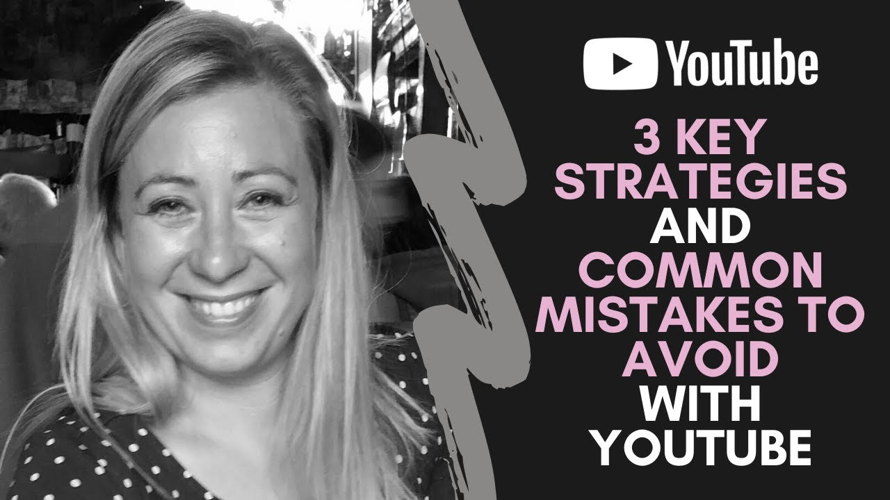 YouTube - key strategies and six common mistakes to avoid video