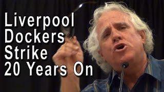 Liverpool Dockers Strike - 20 Years On
