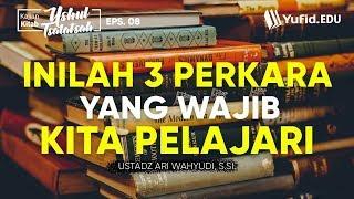 Aqidah Islam: 3 Masalah dalam Islam yang SANGAT Penting (Ushul Tsalatsah Seri 8) -Ustadz Ari Wahyudi