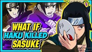 What If Haku Killed Sasuke Uchiha!?