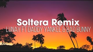 Soltera Remix - Lunay X Daddy Yankee X Bad Bunny (Lyric)