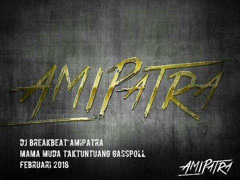 DJ BREAKBEAT AMIPATRA MAMAMUDA TAKTUNTUANG februari 2018