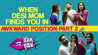 When Desi Mom Finds You In Awkward Position- Part 2   Life Tak
