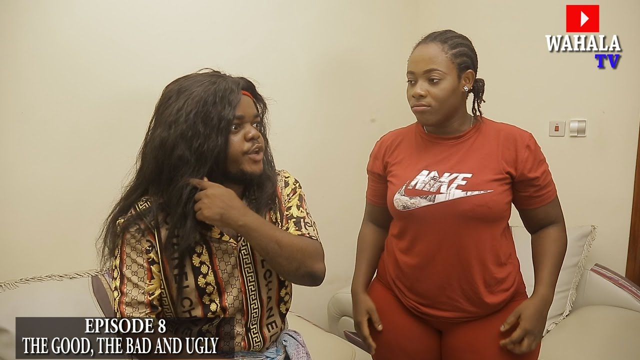 Download THE GOOD, THE BAD AND THE UGLY - (WAHALA TV) - EPISODE 8