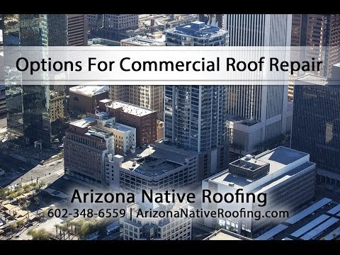Options For Commercial Roof Repair With Arizona Native Roofing