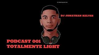 PODCAST 001 TOTALMENTE LIGHT [ DJ JONATHAN KELVES ] 🎵🎤