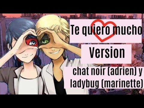 Te Quiero Mucho - Version Chat Noir (adrien) Y Ladybug (marinette)