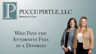 Pucci | Pirtle, LLC Video - Who Pays the Attorneys Fees in a Divorce?