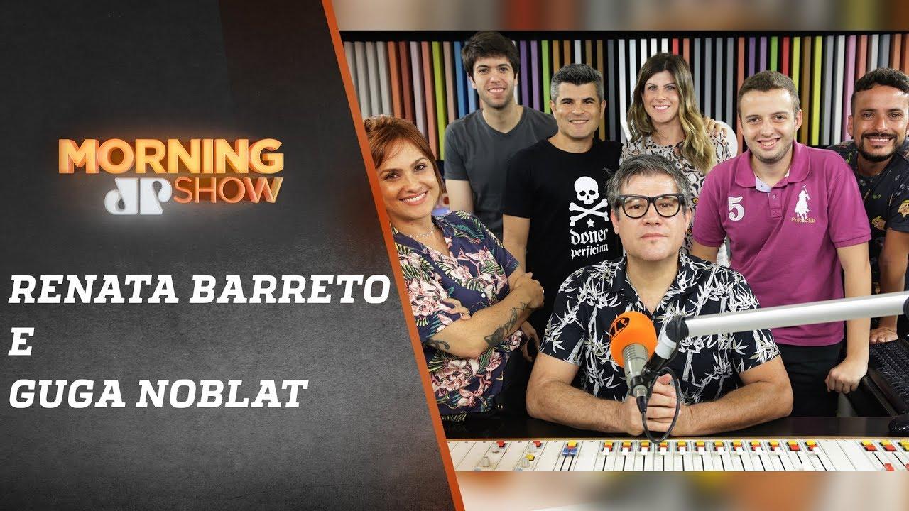 Renata Barreto e Guga Noblat - Morning Show - 14/01/19 ...