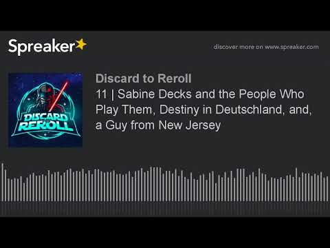 11 | Sabine Decks and the People Who Play Them, Destiny in Deutschland, and, a Guy from New Jersey
