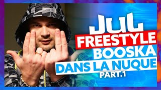Jul | Freestyle Booska Dans La Nuque Part.1