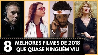 TOP 8 MELHORES FILMES DE 2018 QUE QUASE NINGUÉM VIU