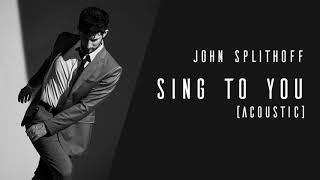 John Splithoff Sing To You Acoustic.mp3