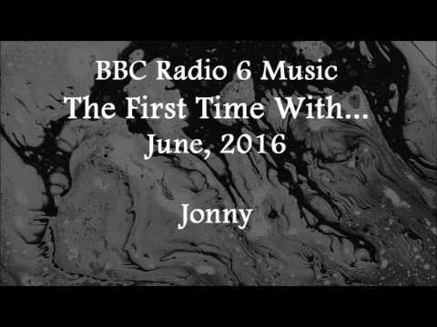 (2016/06/xx) BBC 6 Music, The First Time With... Jonny