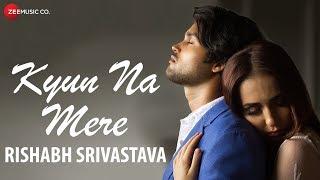 Kyun Na Mere - Official Music Video   Rishabh Srivastava   Vijay Tiwari & Leysan Karimova