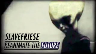Slavefriese - Reanimate The Future