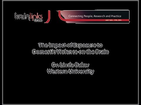 The Impact of Exposure To Domestic Violence on the Brain - Dr. Linda Baker - BrainLinks Canada 2013