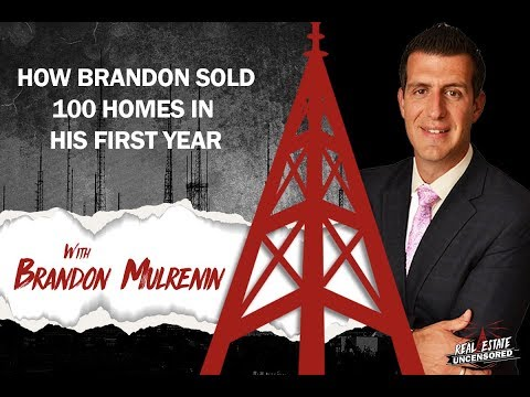 How Brandon Mulrenin Sold 100 Homes in His 1st Year: Real Estate Uncensored Podcast
