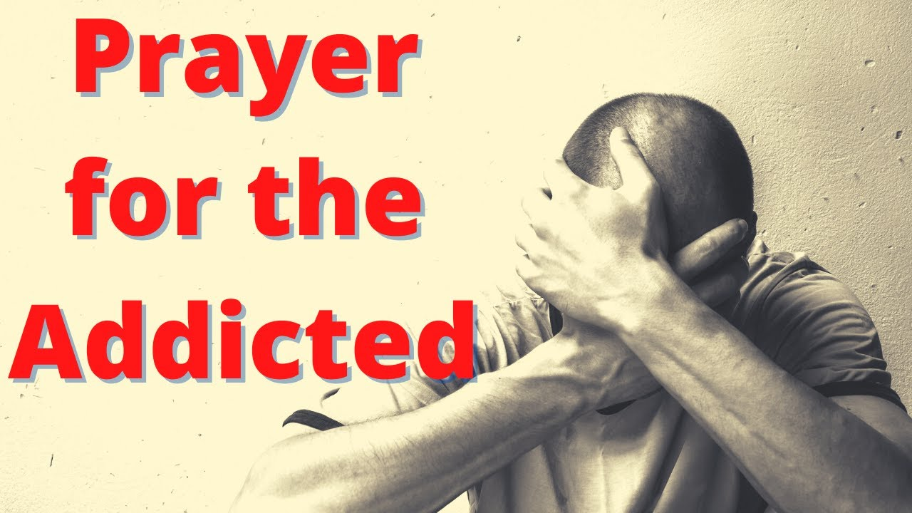 Prayer For The Addicted | A prayer for addiction deliverance