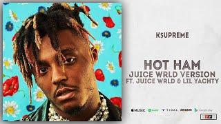 K$upreme - Hot Ham (Juice WRDL Version) Ft. Juice Wrld & Lil Yachty