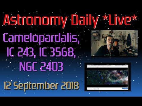 Astronomy Daily *Live* 180912 | Camelopardalis, IC 342, IC 3568, NGC 2403