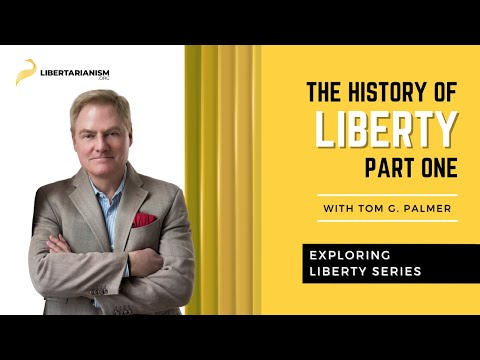 Exploring Liberty: The History of Liberty, Pt. 1 (Tom G. Palmer)