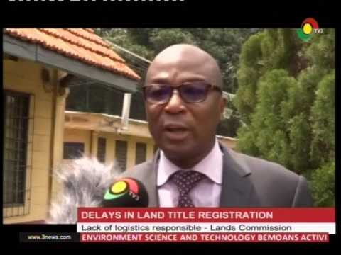 Delayed in land title registration  blamed on lack of logistics - 19/2/2019