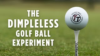 The Dimpleless Golf Ball Experiment