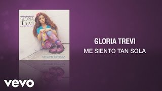 Gloria Trevi - Me Siento Tan Sola (Cover Audio)