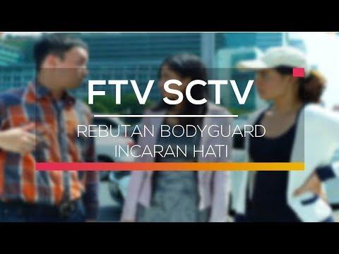 FTV SCTV - Rebutan Bodyguard Incaran Hati