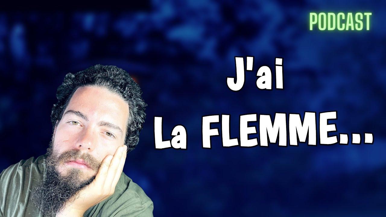 J'ai La FLEMME… Faut-Il Agir ? Accepter ? Faire Ou Ne Rien Faire ? #PODCAST  - YouTube