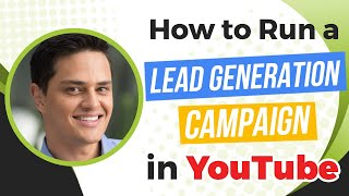 How to Run a Lead Generation Campaign in YouTube Using Google Ads