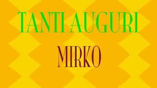 Tanti Auguri  Mirko - Buon compleanno - Happy Birthday