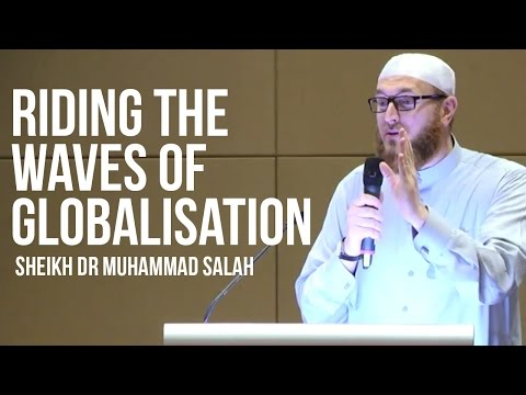 Riding The Waves Of Globalisation - Sheikh Dr. Muhammad Salah ᴴᴰ
