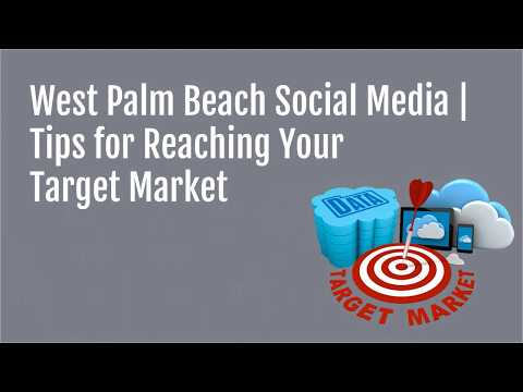 West Palm Beach Social Media | Tips for Reaching Your Target Market