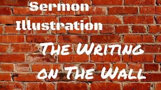 Sermon Illustration: Writing on The Wall