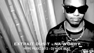 Dus-T - Na Worry - Hype Music 2012 Dj Wide Beat.