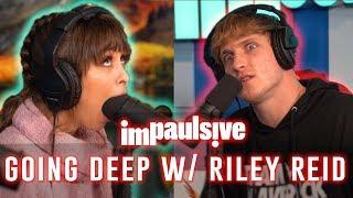 GOING DEEP WITH RILEY REID - IMPAULSIVE EP. 8