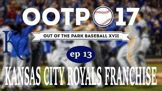 Out of the Park Baseball 17: Kansas City Royals Franchise [Ep 13]
