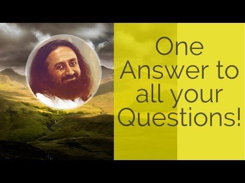 One Answer to all your Questions - Sri Sri Ravi Shankar