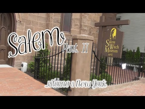 SALEM.... MUSEI E BREVI CONCLUSIONI || Seconda Parte || WitChannel