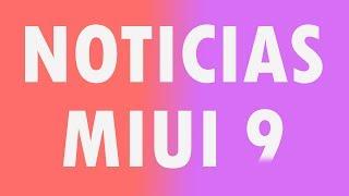 Saber que modelos de Xiaomi actualizarán a MIUI 9