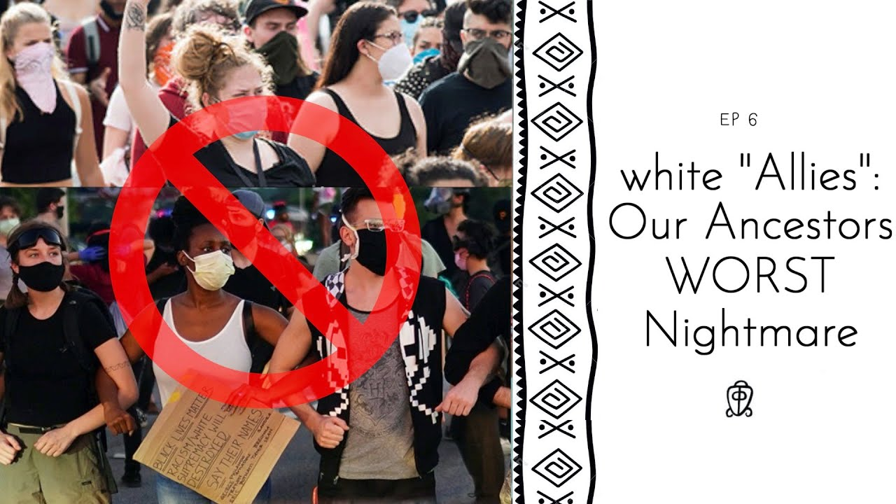 "white ""Allies"": Our Ancestors Worst Nightmare"
