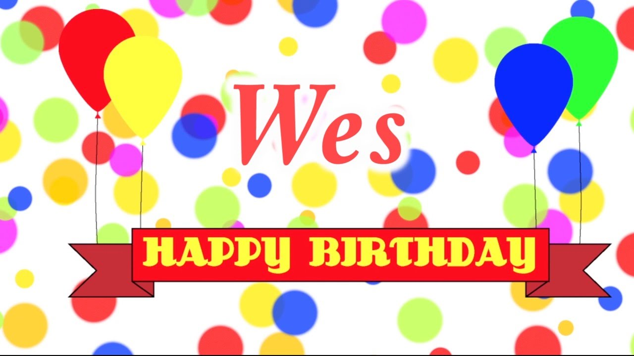 happy birthday wes Happy Birthday Wes Song   YouTube happy birthday wes